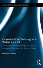 The Maritime Archaeology of a Modern Conflict : Comparing the Archaeology of German Submarine Wrecks to the Historical Text - Innes McCartney