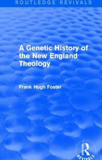 A Genetic History of New England Theology - Frank Hugh Foster