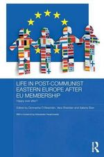 Life in Post-Communist Eastern Europe after EU Membership : Happy Ever After?
