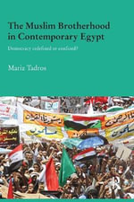 The Muslim Brotherhood in Contemporary Egypt : Democracy Redefined or Confined? - Mariz Tadros