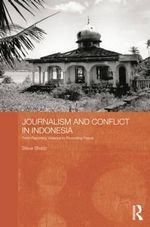 Journalism and Conflict in Indonesia : From Reporting Violence to Promoting Peace - Steve Sharp