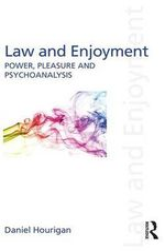 Law and Enjoyment : Power, Pleasure and Psychoanalysis - Daniel Hourigan