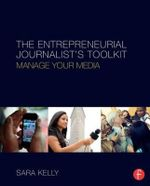The Entrepreneurial Journalist's Toolkit : Manage Your Media - Sarah Kelly