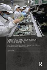 China as the Workshop of the World : An Analysis at the National and Industrial Level of China in the International Division of Labor - Yuning Gao