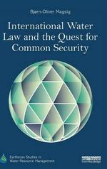 International Water Law and the Quest for Common Security : Earthscan Studies in Water Resource Management - Bjorn-Oliver Magsig