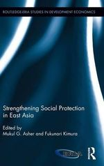 Strengthening Social Protection in East Asia : Routledge-Eria Studies in Development Economics