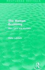 The Haitian Economy : Man, Land and Markets - Mats Lundahl