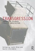 Transgression : Towards an Expanded Field of Architecture