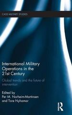 International Military Operations in the 21st Century : Global Trends and the Future of Intervention