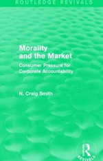 Morality and the Market : Consumer Pressure for Corporate Accountability - N. Craig Smith