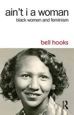 Ain't I a Woman : Black Women and Feminism - Bell Hooks
