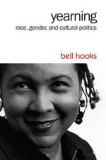 Yearning : Race, Gender, and Cultural Politics - Bell Hooks