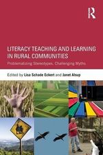 Literacy Teaching and Learning in Rural Communities : Problematizing Stereotypes, Challenging Myths
