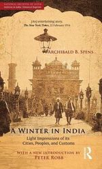 A Winter in India : Light Impressions of its Cities, Peoples and Customs - Archibald B. Spens (National Archives in India: Historical Reprints)