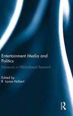 Entertainment Media and Politics : Advances in Effects-Based Research