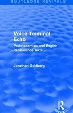 Voice Terminal Echo : Postmodernism and English Renaissance Texts - Jonathan Goldberg
