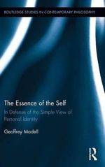 The Essence of the Self : In Defense of the Simple View of Personal Identity - Geoffrey Madell
