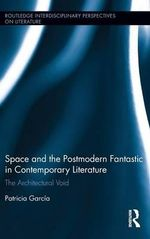 Space and the Postmodern Fantastic in Contemporary Literature : The Architectural Void - Patricia Garcia