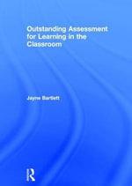 Outstanding Assessment for Learning in the Classroom - Jayne Bartlett