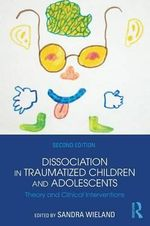Dissociation in Traumatized Children and Adolescents : Theory and Clinical Interventions