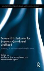 The Disaster Risk Reduction for Economic Growth and Livelihood : Investing in Resilience and Development
