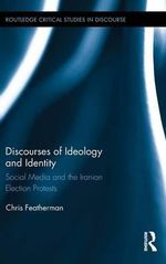 Discourses of Ideology and Identity : Social Media and the Iranian Election Protests - Chris Featherman