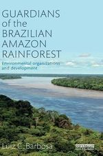 Guardians of the Brazilian Amazon Rainforest : Environmental Organizations and Development - Luiz C. Barbosa