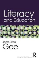 Literacy and Education : Routledge Key Ideas in Education - James Paul Gee