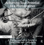 Achieving Your Potential as a Digital Photographer - Harold Davis