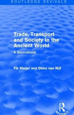 Trade, Transport and Society in the Ancient World : A Sourcebook - Onno van Nijf