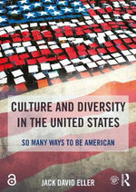 Culture and Diversity in the United States : So Many Ways to be American - Jack David Eller