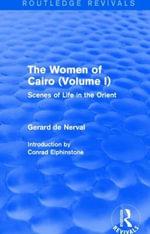 The Women of Cairo: Volume I: Volume I : Scenes of Life in the Orient - Gerard de Nerval