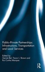 Public-Private Partnerships : Infrastructure, Transportation and Local Services