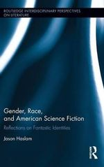 Gender, Race, and American Science Fiction - Jason Haslam