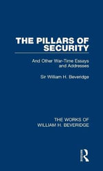The Pillars of Security (Works of William H. Beveridge) - William H.  Beveridge