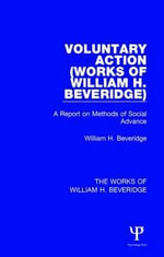 Voluntary Action (Works of William H. Beveridge) : A Report on Methods of Social Advance - William H.  Beveridge