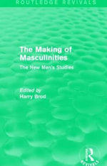 The Making of Masculinities : The New Men's Studies - Harry Brod