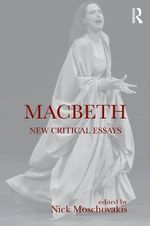 Macbeth : New Critical Essays