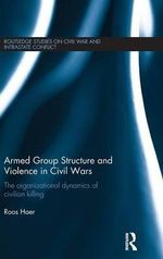 Armed Group Structure and Violence in Civil Wars : The Organizational Dynamics of Civilian Killing - Roos Haer