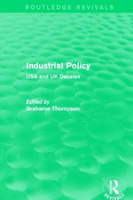 Industrial Policy : USA and UK Debates - Grahame F. Thompson