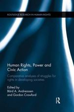 Human Rights, Power and Civic Action : Comparative Analyses of Struggles for Rights in Developing Societies