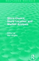 Store Choice, Store Location and Market Analysis - Neil Wrigley