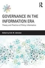 Governance in the Information Era : Theory and Practice of Policy Informatics