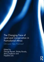 The Changing Face of Land and Conservation in Post-Colonial Africa : Old Land, New Practices?