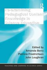 Re-Examining Pedagogical Content Knowledge in Science Education : Teaching and Learning in Science Series