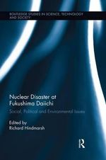 Nuclear Disaster at Fukushima Daiichi : Social, Political and Environmental Issues