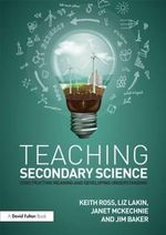 Teaching Secondary Science : Constructing Meaning and Developing Understanding - Keith Ross