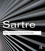 The Transcendence of the Ego : A Sketch for a Phenomenological Description - Jean-Paul Sartre