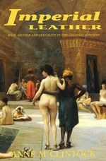 Imperial Leather : Race, Gender, and Sexuality in the Colonial Contest - Anne McClintock