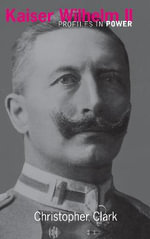 Kaiser Wilhelm II - Christopher (St Catherine's College University of Cambridge) Clark